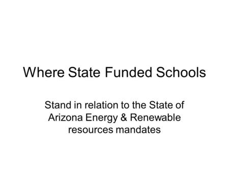 Where State Funded Schools Stand in relation to the State of Arizona Energy & Renewable resources mandates.