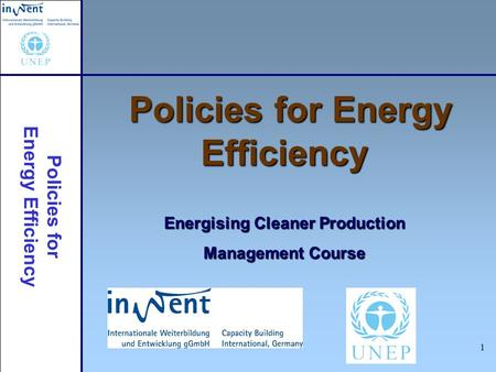 Policies for Energy Efficiency 1 Policies for Energy Efficiency Energising Cleaner Production Management Course.