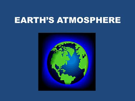 EARTH'S ATMOSPHERE.