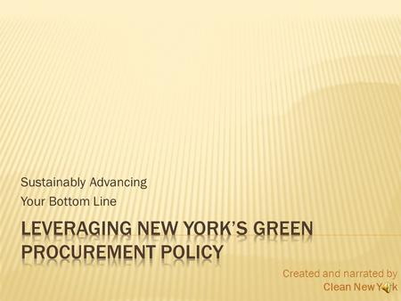 Sustainably Advancing Your Bottom Line 1 Created and narrated by Clean New York.