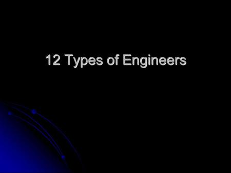 12 Types of Engineers. Electrical Engineers Electricity and circuits Electricity and circuits Telephones Telephones Computers Computers Televisions Televisions.