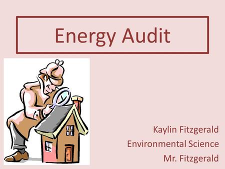 Energy Audit Kaylin Fitzgerald Environmental Science Mr. Fitzgerald.