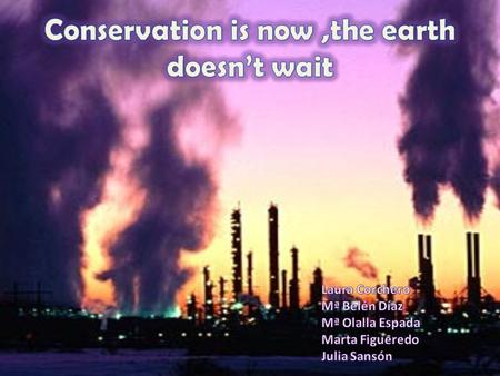 Conservation is now ,the earth doesn't wait