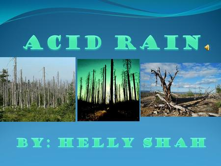 ACID RAIN By: Helly Shah.