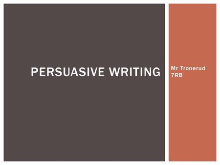 Persuasive Writing Mr Tronerud 7RB.