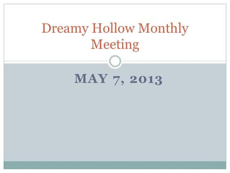 MAY 7, 2013 Dreamy Hollow Monthly Meeting. Meeting Agenda Updates from the board of directors Boiler Room #5 New Mailboxes Landscaping Pool Maintenance.