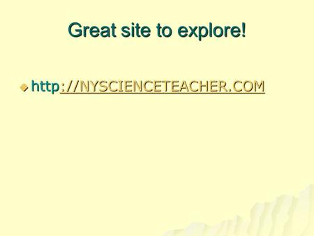 Great site to explore! http://NYSCIENCETEACHER.COM.
