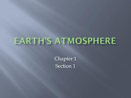 Earth's atmosphere Chapter 1 Section 1.