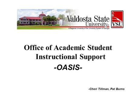 Office of Academic Student Instructional Support -OASIS- -Cheri Tillman, Pat Burns.