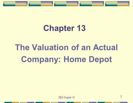 DES Chapter 13 1 Chapter 13 The Valuation of an Actual Company: Home Depot.