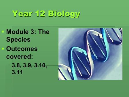 Year 12 Biology Module 3: The Species Outcomes covered: