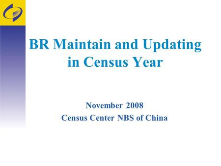 BR Maintain and Updating in Census Year November 2008 Census Center NBS of China.