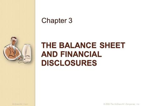 McGraw-Hill /Irwin© 2009 The McGraw-Hill Companies, Inc. THE BALANCE SHEET AND FINANCIAL DISCLOSURES Chapter 3.