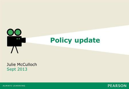 Policy update Julie McCulloch Sept 2013. A quick rattle through… the latest on the new National Curriculum recent developments in primary assessment what.