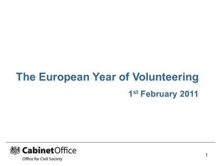 The European Year of Volunteering 1 st February 2011 1.