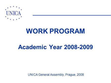WORK PROGRAM Academic Year 2008-2009 UNICA General Assembly, Prague, 2008.