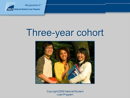 Copyright 2008 National Student Loan Program Three-year cohort.