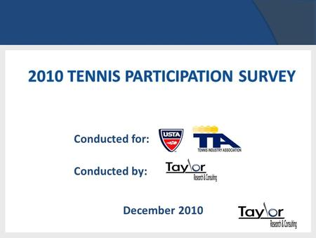 Conducted for: Conducted by: December 2010. Method Nationwide telephone survey of households Household members age 6+ enumerated Data on tennis participation.