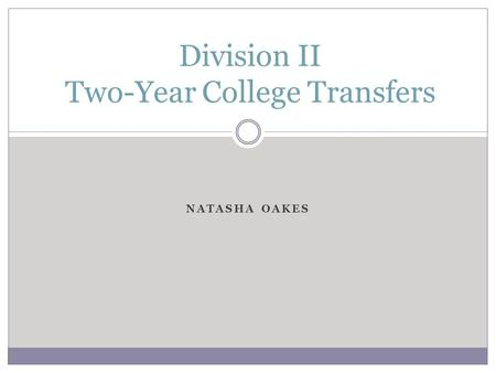 NATASHA OAKES Division II Two-Year College Transfers.