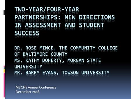 MSCHE Annual Conference December 2008. 21 st Century Higher Education Projections Increasingly diverse student populations Widely varying levels of secondary.
