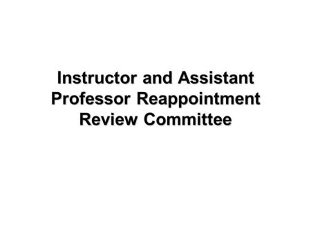 Instructor and Assistant Professor Reappointment Review Committee.
