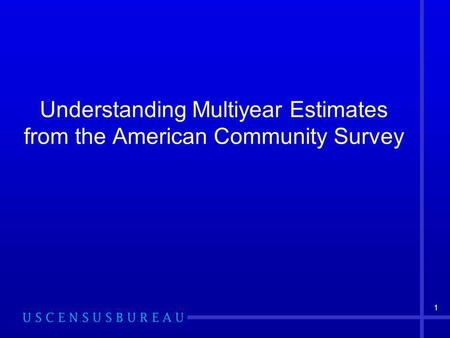 1 Understanding Multiyear Estimates from the American Community Survey.