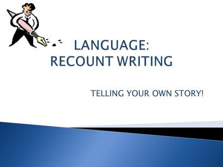 TELLING YOUR OWN STORY! A recount is a piece of writing that retells something that happened in the past All of the events must go in order from beginning.