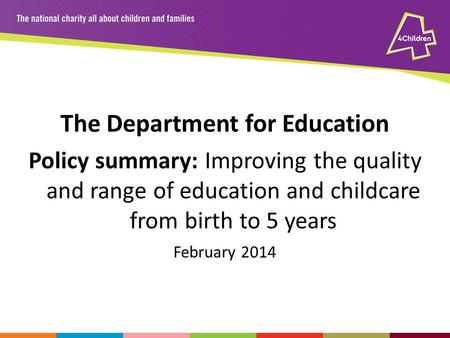 The Department for Education Policy summary: Improving the quality and range of education and childcare from birth to 5 years February 2014.