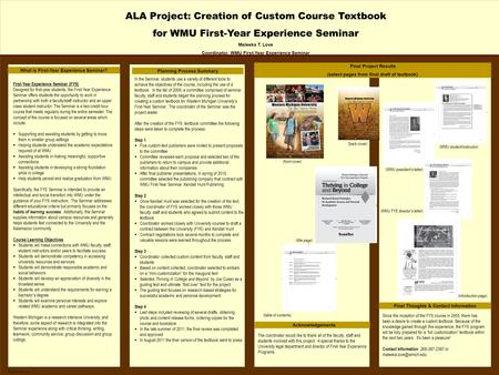 TEMPLATE DESIGN © 2008 www.PosterPresentations.com ALA Project: Creation of Custom Course Textbook for WMU First-Year Experience Seminar Maleeka T. Love.