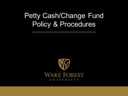 Petty Cash/Change Fund Policy & Procedures. Agenda Purpose and Definitions Establishing and Changing Funds Safeguarding Funds Using and Replenishing Funds.