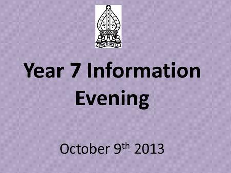 Year 7 Information Evening October 9 th 2013. The school is very commendably avoiding any hint of complacency to ensure it continues to be at the forefront.
