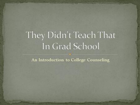 An Introduction to College Counseling. Graduate school Get a job trial by fire Connect with the college expert at your school Get organized – School profile.