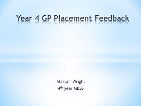 Alastair Wright 4 th year MBBS. Comments taken from Year 4 feedback for terms 1 and 2 of 2012-13 academic year.