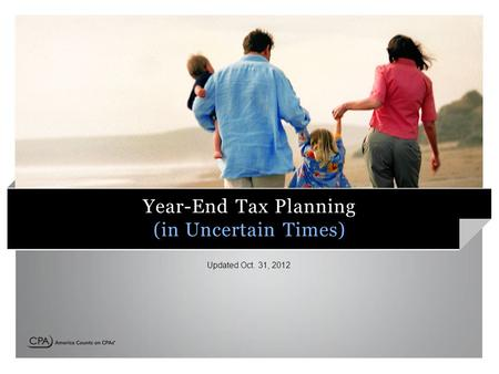 Year-End Tax Planning (in Uncertain Times) Updated Oct. 31, 2012.