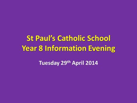 St Pauls Catholic School Year 8 Information Evening Tuesday 29 th April 2014.