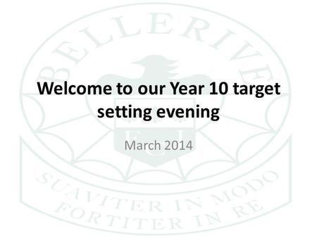 Welcome to our Year 10 target setting evening March 2014.