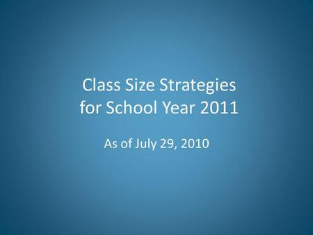 Class Size Strategies for School Year 2011 As of July 29, 2010.