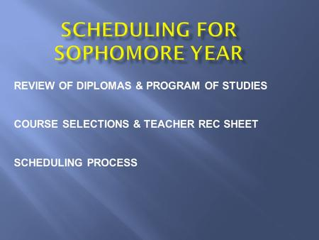 REVIEW OF DIPLOMAS & PROGRAM OF STUDIES COURSE SELECTIONS & TEACHER REC SHEET SCHEDULING PROCESS.