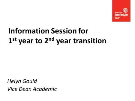 Information Session for 1 st year to 2 nd year transition Helyn Gould Vice Dean Academic.
