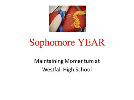 Sophomore YEAR Maintaining Momentum at Westfall High School.