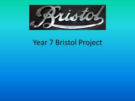 Year 7 Bristol Project. Your task. In pairs. Production of a guide for Bristol. To be presented during the exhibition days on 10 th, 11 th and 12.