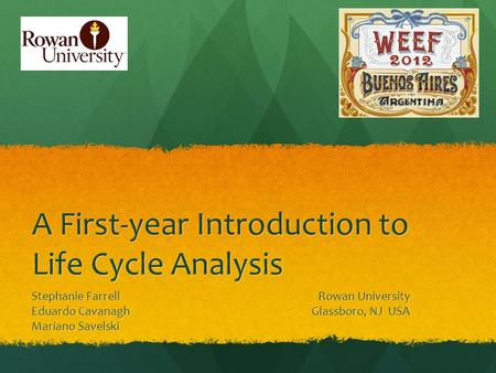 A First-year Introduction to Life Cycle Analysis Stephanie FarrellRowan University Eduardo CavanaghGlassboro, NJ USA Mariano Savelski.