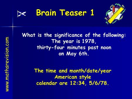 Brain Teaser 1 What is the significance of the following: