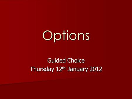 Options Guided Choice Thursday 12 th January 2012.