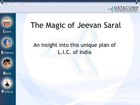 The Magic of Jeevan Saral An insight into this unique plan of L.I.C. of India.