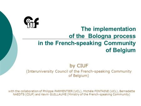 The implementation of the Bologna process in the French-speaking Community of Belgium by CIUF (Interuniversity Council of the French-speaking Community.