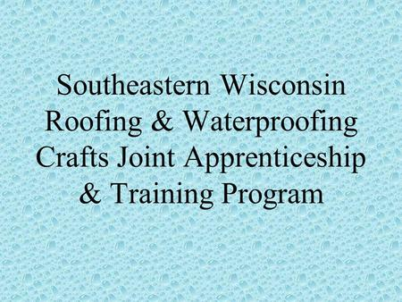 Southeastern Wisconsin Roofing & Waterproofing Crafts Joint Apprenticeship & Training Program.