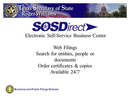 Business and Public Filings Division Web Filings Search for entities, people or documents Order certificates & copies Available 24/7 Electronic Self-Service.
