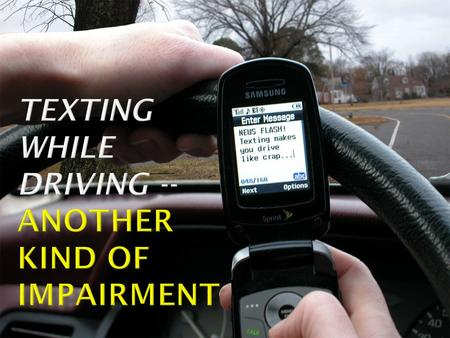 Driving skill is measurably impaired by text-messaging. Writing text messages creates a significantly greater impairment than reading text messages, but.