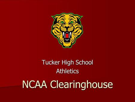NCAA Clearinghouse Tucker High School Athletics. Clearinghouse Information 185,000 students register every year and only about 90,000 are certified 185,000.